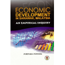 Economic Development In Sarawak, Malaysia: An Empirical Inquiry