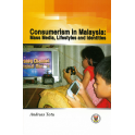 Consumerism in Malaysia: Mass Media, Lifestyles and Identities