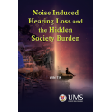 Noise and the Ear: Noise Induced Hearing Loss and Hidden Society Burden